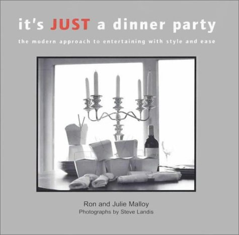 It's Just a Dinner Party: The Modern Approach to Entertaining with Style and Ease 9781892123640