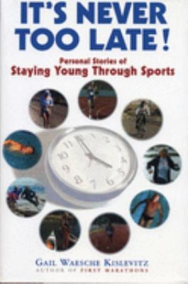 It's Never Too Late!: Personal Stories of Staying Young Through Sports 9781891369216