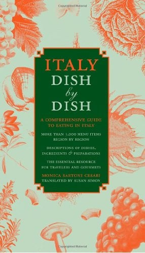 Italy Dish by Dish: A Comprehensive Guide to Eating in Italy 9781892145901