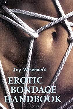 Jay Wiseman's Erotic Bondage Handbook 9781890159139