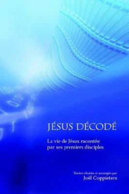 Jesus Decode: La Vie de Jesus Raconte Par Ses Premiers Disciples 9781897260005