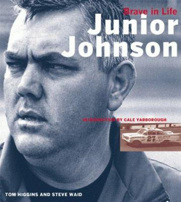 Junior Johnson: Brave in Life 9781893618008