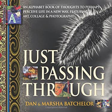 Just Passing Through: An Alphabet Book of Thoughts to Perhaps Perceive Life in a New Way, Featuring Art, Collage and Photography - A Motivat 9781897435380