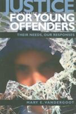 Justice for Young Offenders: Their Needs, Our Responses 9781895830279