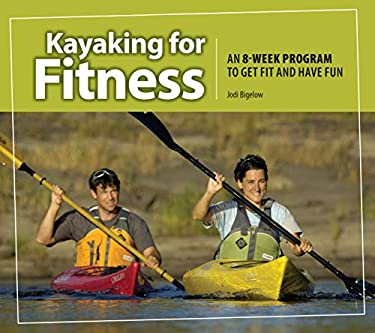 Kayaking for Fitness: An 8-Week Program to Get Fit and Have Fun 9781896980379
