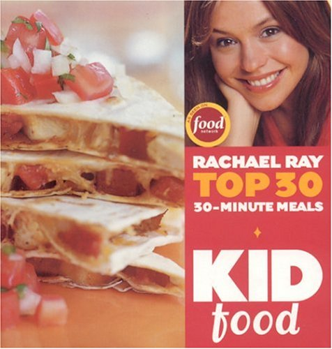 Kid Food: Rachael Ray's Top 30 30-Minutes Meals 9781891105227