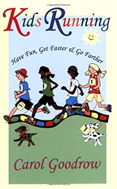 Kids Running: Have Fun, Get Faster, & Go Farther 9781891369766