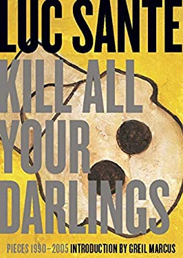 Kill All Your Darlings: Pieces 1990-2005 9781891241536
