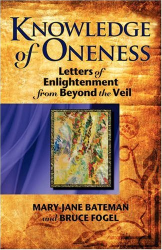 Knowledge of Oneness: Letters of Enlightenment from Beyond the Veil 9781897435236