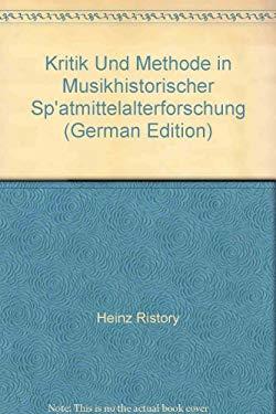 Kritik Und Methode in Musikhistorischer Sp'atmittelalterforschung