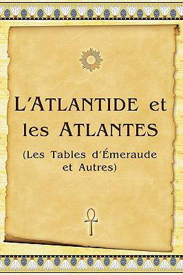 L'Atlantide Et les Atlantes: Les Tables D'Emeraude Et Autres
