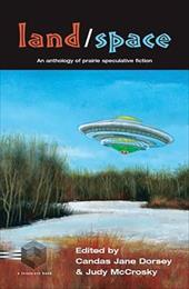Land/Space: An Anthology of Prairie Speculative Fiction 7728094
