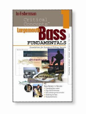 Largemouth Bass Fundamentals: Foundations for Sustained Fishing Success: Expert Advice from North America's Leading Authority on Freshwater Fishing 9781892947345