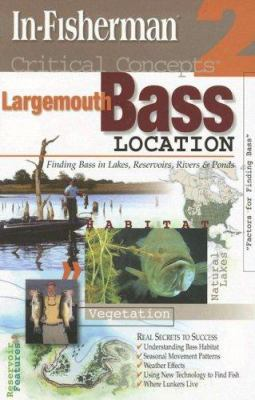 Largemouth Bass Location: Finding Bass in Lakes, Reservoirs, Rivers & Ponds 9781892947703