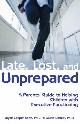 Late, Lost, and Unprepared: A Parents' Guide to Helping Children with Executive Functioning 9781890627843