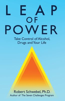 Leap of Power: Take Control of Alcohol, Drugs and Your Life