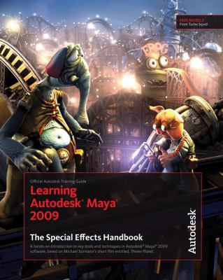 Learning Autodesk Maya 2009: The Special Effects Handbook: Official Autodesk Training Guide [With Dvdrom] 9781897177501