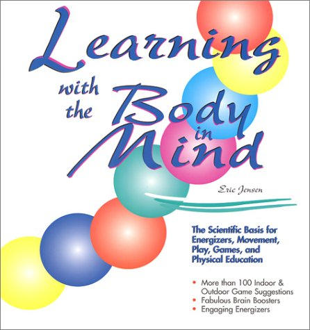 Learning with the Body in Mind: The Scientific Basis for Energizers, Movement, Play, Games, and Physical Education 9781890460075