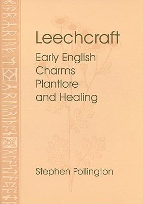 Leechcraft: Early English Charms, Plant Lore, and Healing 9781898281474