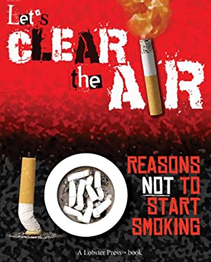 Let's Clear the Air: Reasons Not to Start Smoking 9781897073667