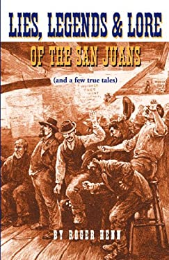 Lies, Legends and Lore of the San Juans: And a Few True Tales