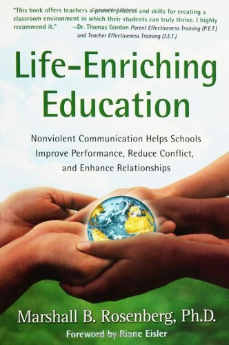 Life-Enriching Education: Nonviolent Communication Helps Schools Improve Performance, Reduce Conflict, and Enhance Relationships 9781892005052