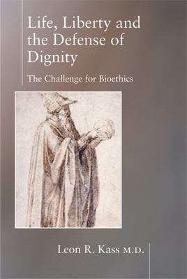 Life, Liberty and Defense of Dignity : The Challenge for Bioethics