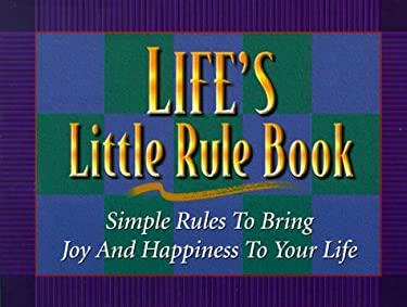 Life's Little Rule Book: Simple Rules to Bring Joy and Happiness to Your Life 9781892016171
