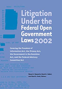 Litigation Under the Federal Open Government Laws (Foia) 2002: Covering the Freedom of Information ACT, the Privacy ACT, the Government in the Sunshin 9781893044173