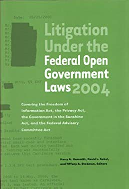 Litigation Under the Federal Open Government Laws: Covering the Freedon of Information Act, the Privacy Act, the Government In the Sunshine Act, and t 9781893044227