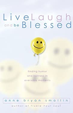 Live, Laugh, and Be Blessed: Finding Humor and Holiness in Everyday Moments 9781893732988