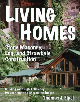 Living Homes: Stone Masonry, Log, and Strawbale Construction: Building Your High-Efficiency Dream Home on a Shoestring Budget 9781892784322