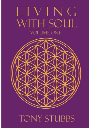 Living with Soul: An Old Soul's Guide to Life, the Universe and Everything, Vol. One 9781893302853