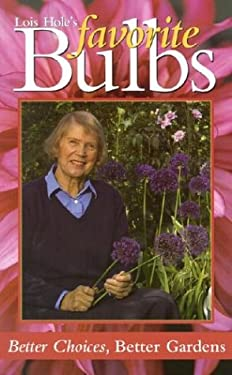 Lois Hole's Favorite Bulbs: Better Choices, Better Gardens 9781894728003