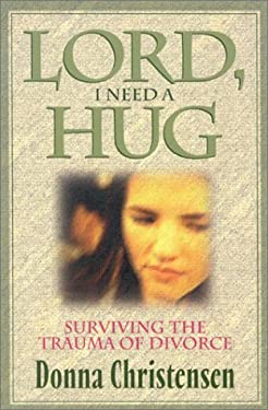 Lord I Need a Hug: Surviving the Trauma of Divorce 9781892525505