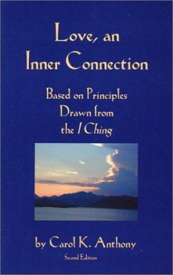 Love, an Inner Connection: Based on Principles Drawn from the I Ching 9781890764012