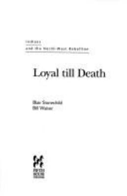 Loyal till Death : Indians and the North-West Rebellion