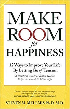Make Room for Happiness: 12 Ways to Improve Your Life by Letting Go of Tension. Better Health, Self-Esteem and Relationships 9781897572177