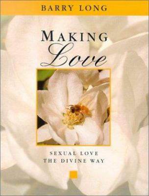 Making Love: Sexual Love the Divine Way 9781899324026