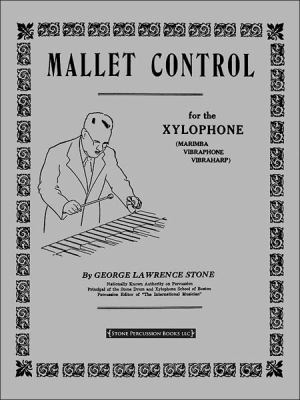 Mallet Control: For the Xylophone (Marimba, Vibraphone, Vibraharp) 9781892764058