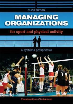 Managing Organizations for Sport and Physical Activity: A Systems Perspective 9781890871932