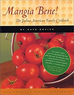 Mangia Bene!: An Italian American Family Cookbook 9781892123855