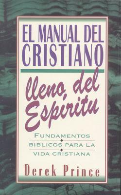 Manual del Cristiano Lleno del Espiritu Santo: Fundamentos Biblicos Para la Vida Cristiana = The Spirit Filled Believer's Handbook 9781892283122
