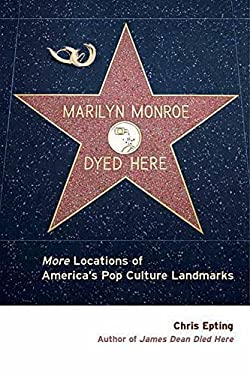 Marilyn Monroe Dyed Here: More Locations of America's Pop Culture Landmarks 9781891661396