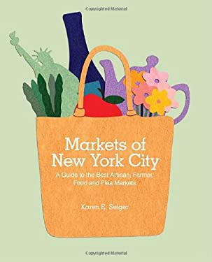 Markets of New York City: A Guide to the Best Artisan, Farmer, Food, and Flea Markets 9781892145857