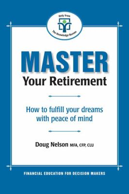 Master Your Retirement: How to Fulfill Your Dreams with Peace of Mind 9781897526064