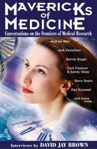 Mavericks of Medicine: Exploring the Future of Medicine with Andrew Weil, Jack Kevorkian, Bernie Siegel, Ray Kurzweil, and Others 9781890572198