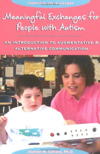 Meaningful Exchanges for People with Autism: An Introduction to Augmentative & Alternative Communication 9781890627447