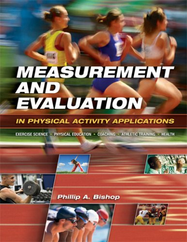 Measurement and Evaluation in Physical Activity Applications: Exercise Science, Physical Education, Coaching, Athletic Training, and Health 9781890871833