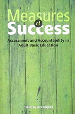 Measures of Success: Assessment and Accountability in Adult Basic Education 9781894593557